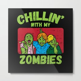 Chillin With My Zombies - Gift Metal Print