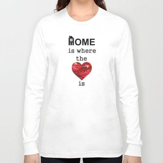 Home Is Where The Heart Is Long Sleeve T-shirt
