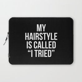 """My Hairstyle is Called """"I Tried"""" (Black & White) Laptop Sleeve"""