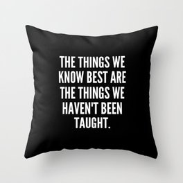 The things we know best are the things we haven t been taught Throw Pillow