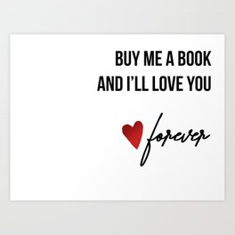 Buy me a book and I'll love you forever Art Print