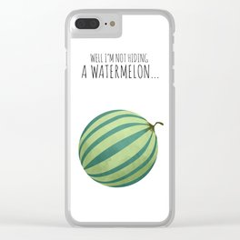 Well I'm Not Hiding A Watermelon... Clear iPhone Case