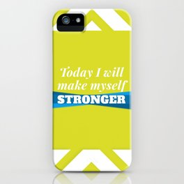 Today I will make myself stronger iPhone Case