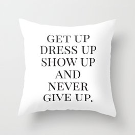 Get Up Dress Up Show Up and Never Give Up, Typography Quotes, Nursery Prints Girl, Minimal Art Throw Pillow