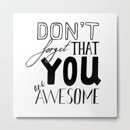 Don't Forget That YOU are AWESOME. Metal Print