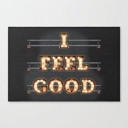 I feel Good Canvas Print