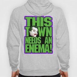 This Town Needs an Enema! Hoody