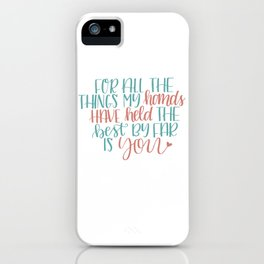 For All The Things My Hands Have Held - Love iPhone Case