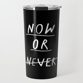 Now or Never black and white modern typography minimalism home bedroom wall decor Travel Mug