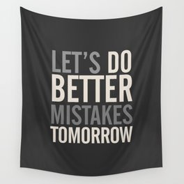 Let's do better mistakes tomorrow, improve yourself, typography illustration for fun, humor, smile, Wall Tapestry