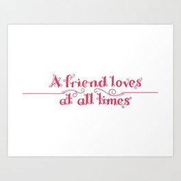 A Friend Loves At All Times Art Print