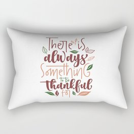 There is Always Something to be Thankful For Rectangular Pillow
