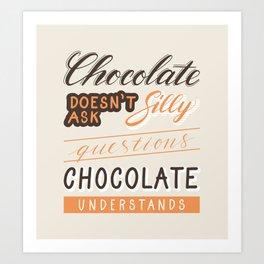 Chocolate understands Art Print