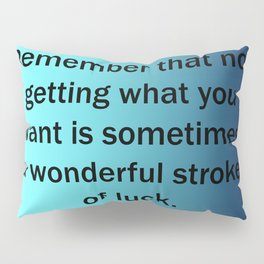 Not Getting What You Want Pillow Sham