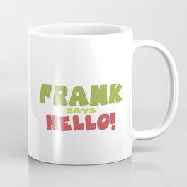 Frank says hello! Coffee Mug