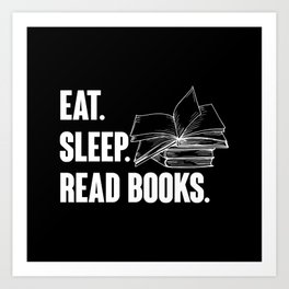 Eat Sleep Read Books Books lover Book worm Art Print