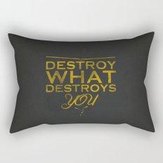 Destroy what destroys you Rectangular Pillow