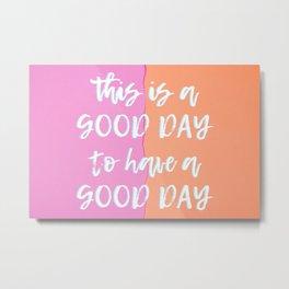 GOOD DAY. Metal Print