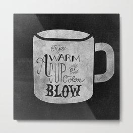 Enjoy A Warm Cup of Colon Blow  Metal Print