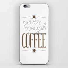 It's never enough coffee! iPhone & iPod Skin