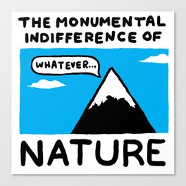The Monumental Indifferece of Nature Canvas Print