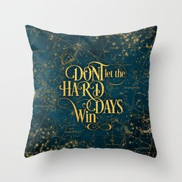 Don't Let The Hard Days Win Throw Pillow