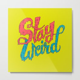 Stay Weird Metal Print
