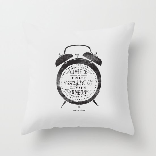 Your Time Is Limited Throw Pillow
