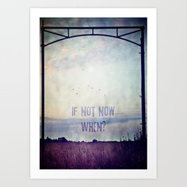 If not now, when? (Colour) Art Print