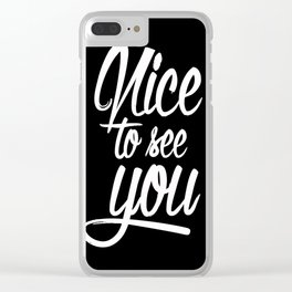 nice to see you Clear iPhone Case