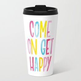 Come On Get Happy Travel Mug