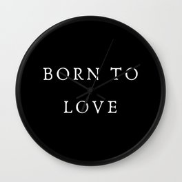 Born To Love Wall Clock