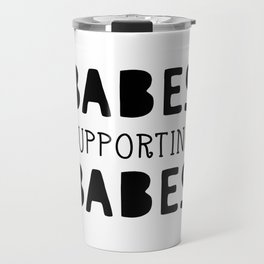 Babes Supporting Babes quote Travel Mug