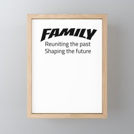 Family Gift Reuniting Past Shaping Future Family Reunion Gift Framed Mini Art Print