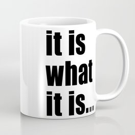 it is what it is (on white) Coffee Mug