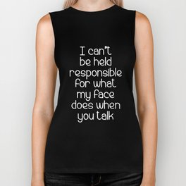i cant be held responsible for what my face does when you talk autism Biker Tank