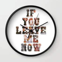 if you leave me now Wall Clock