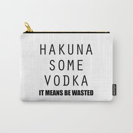 Hakuna Some Vodka Carry-All Pouch
