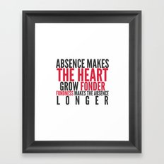 Absence makes the heart grow fonder Framed Art Print