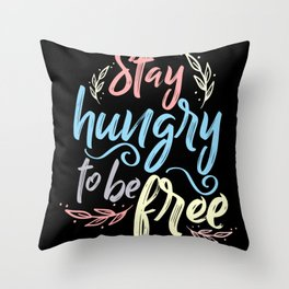 Stay Hungry To Be Free Throw Pillow