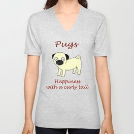Pugs... Happiness with a curly tail Unisex V-Neck