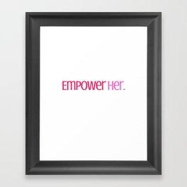 Empower Her. Framed Art Print