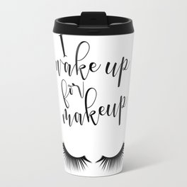 I wake up for makeup fashion black & white eyelashes Travel Mug