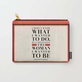 The Woman I Wanted To Be - Diane Von Furstenberg Quote Carry-All Pouch
