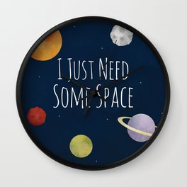 I Just Need Some Space Wall Clock