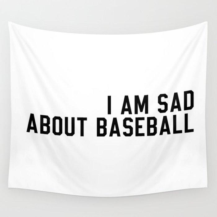 I am Sad About Baseball Wall Tapestry