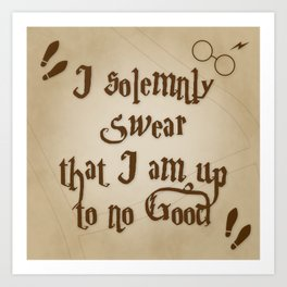 I Solemnly Swear That I'm Up To No Good Art Print