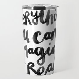 Everything You Can Imagine Quote Travel Mug