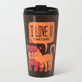 I Love You Sometimes Travel Mug