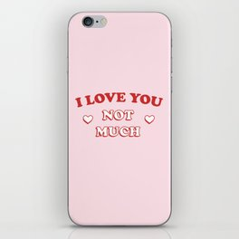 I Love You Not Much iPhone Skin